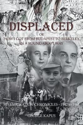 Displaced: How I Got from Budapest to Berkeley in a Roundabout Way (Paperback)