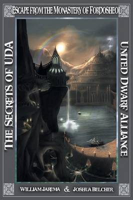 The Secrets of Uda: United Dwarf Alliance - Book 5: Escape from the Monastery of Fordosheol (Paperback)
