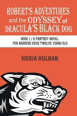 Robert's Adventures and the Odyssey of Dracula's Black Dog: Book 1 / A Fantasy Novel for Readers Over Twelve Years Old (Paperback)