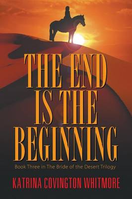 The End Is the Beginning: Book Three in the Bride of the Desert Trilogy (Paperback)