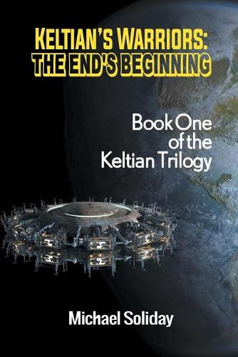 Keltian's Warriors: The End's Beginning - Book One of the Keltian Trilogy (Paperback)