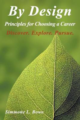 By Design: Principles for Choosing a Career Discover. Explore. Pursue. (Paperback)
