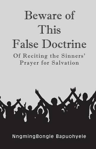Beware of This False Doctrine: Of Reciting the Sinners' Prayer for Salvation (Paperback)