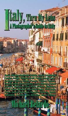 Italy, Thru My Lens: A Photographer's Guide to Italy (Hardback)