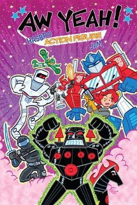Aw Yeah! A Hasbro Action Figure Jam (Paperback)