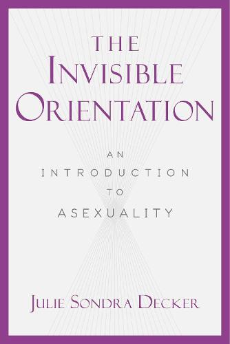 The Invisible Orientation: An Introduction to Asexuality * Next Generation Indie Book Awards Winner in LGBT * (Hardback)