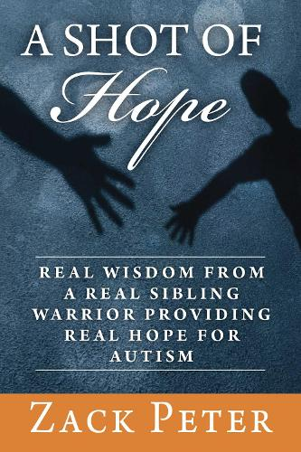 A Shot of Hope: Real Wisdom from a Real Sibling Warrior Providing Real Hope for Autism (Hardback)