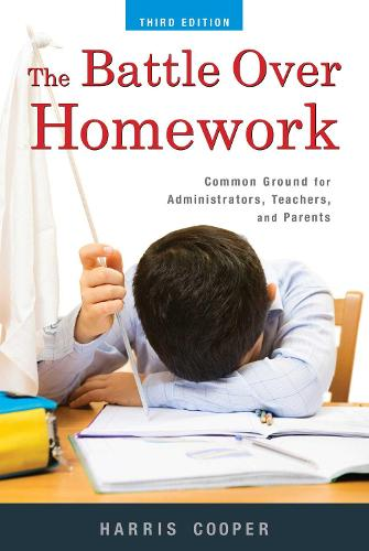 The Battle Over Homework: Common Ground for Administrators, Teachers, and Parents (Hardback)