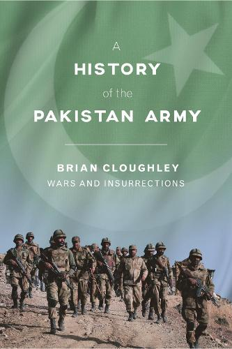 A History of the Pakistan Army: Wars and Insurrections (Hardback)