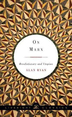 On Marx: Revolutionary and Utopian - Liveright Classics (Paperback)
