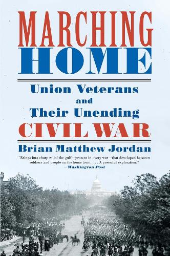 Marching Home: Union Veterans and Their Unending Civil War (Paperback)