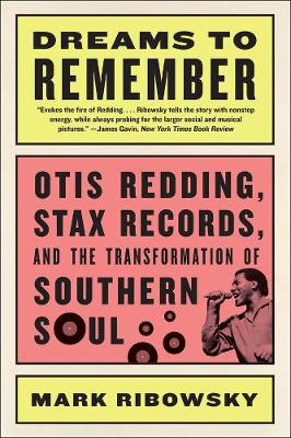 Dreams to Remember: Otis Redding, Stax Records, and the Transformation of Southern Soul (Paperback)