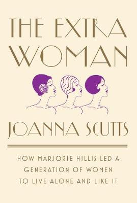 The Extra Woman: How Marjorie Hillis Led a Generation of Women to Live Alone and Like It (Hardback)
