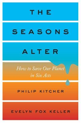 The Seasons Alter: How to Save Our Planet in Six Acts (Hardback)