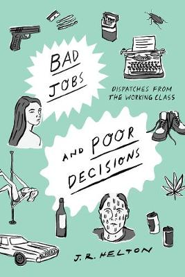 Bad Jobs and Poor Decisions: Dispatches from the Working Class (Hardback)