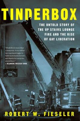 Tinderbox: The Untold Story of the Up Stairs Lounge Fire and the Rise of Gay Liberation (Paperback)