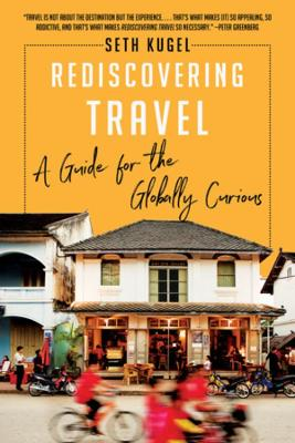 Rediscovering Travel: A Guide for the Globally Curious (Paperback)