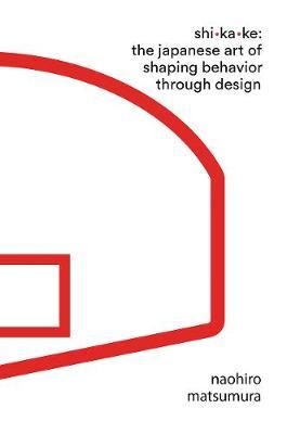 Shikake: The Japanese Art of Shaping Behavior Through Design (Hardback)