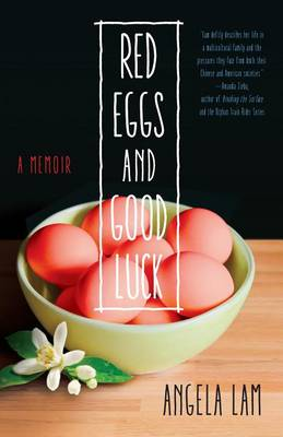 Red Eggs and Good Luck: A Chinese-American Memoir about Faith, Family, and Forgiveness (Paperback)