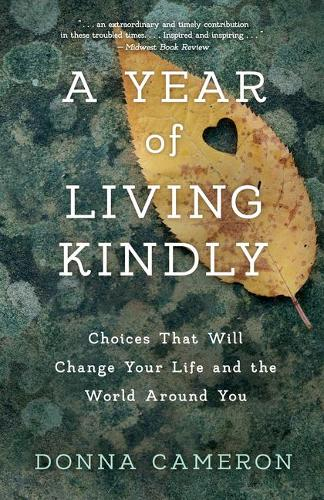 A Year of Living Kindly: Choices That Will Change Your Life and the World Around You (Paperback)