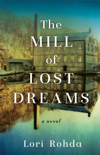 The Mill of Lost Dreams: A Novel (Paperback)