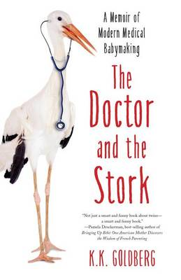 The Doctor and the Stork: A Memoir of Modern Medical Babymaking (Paperback)