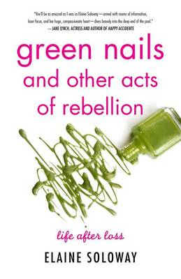 Green Nails and Other Acts of Rebellion: Life After Loss (Paperback)