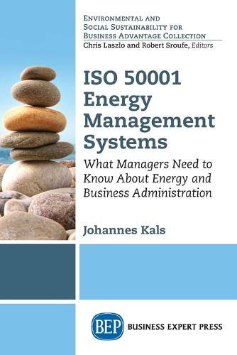 ISO 50001 Energy Management Systems: What Managers Need to Know About Energy and Business Administration (Paperback)
