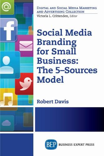 Social Media Branding for Small Business: The 5-Sources Model (Paperback)