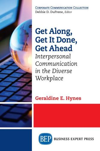 Get Along, Get It Done, Get Ahead: Interpersonal Communication in the Diverse Workplace (Paperback)