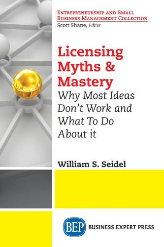 Licensing Myths & Mastery: Why Most Ideas Don't Work And What To Do About It (Paperback)