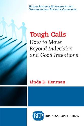 Tough Calls: How to Move Beyond Indecision and Good Intentions (Paperback)