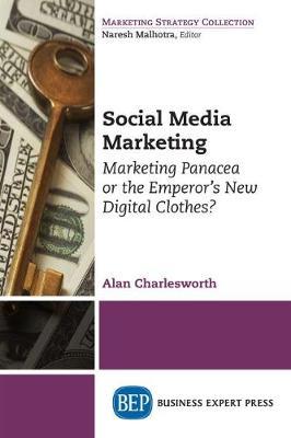 Social Media Marketing: Marketing Panacea or the Emperor's New Digital Clothes? (Paperback)