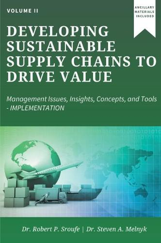 Developing Sustainable Supply Chains to Drive Value, Volume II: Management Issues, Insights, Concepts, and Tools-Implementation (Paperback)