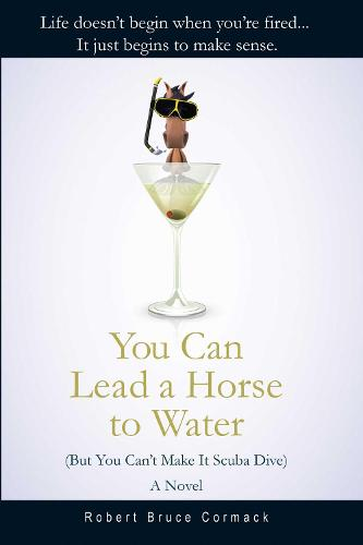 You Can Lead a Horse to Water (But You Can't Make It Scuba Dive): A Novel (Hardback)
