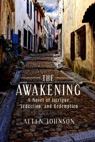 The Awakening: A Novel of Intrigue, Seduction, and Redemption (Hardback)