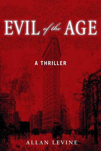 Evil of the Age: A Thriller (Hardback)