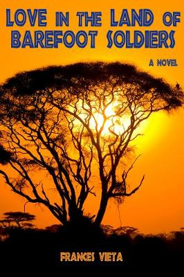 Love in the Land of Barefoot Soldiers: A Novel (Hardback)
