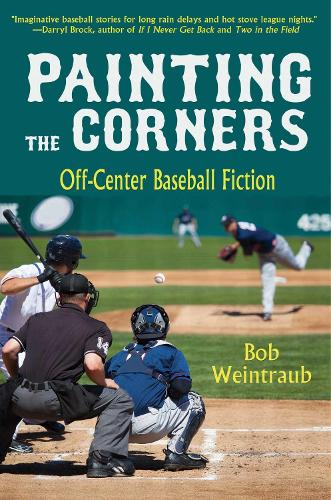 Painting the Corners: A Collection of Off-Center Baseball Fiction (Hardback)