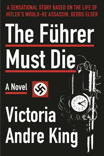 The Fuhrer Must Die: A Novel (Hardback)
