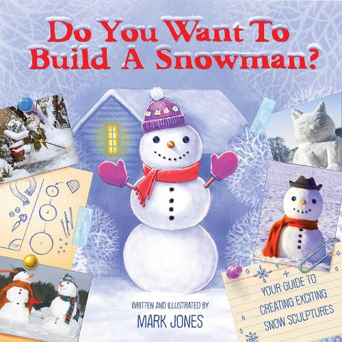 Do You Want to Build a Snowman?: Your Guide to Creating Exciting Snow-Sculptures (Paperback)