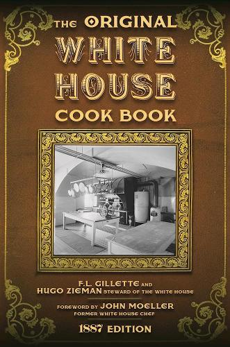 The Original White House Cook Book: Cooking, Etiquette, Menus and More from the Executive Estate - 1887 Edition (Hardback)