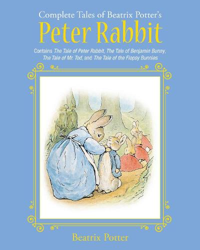 The Complete Tales of Beatrix Potter's Peter Rabbit: Contains The Tale of Peter Rabbit, The Tale of Benjamin Bunny, The Tale of Mr. Tod, and The Tale of the Flopsy Bunnies - Children's Classic Collections (Hardback)