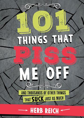 101 Things That Piss Me Off: And Thousands of Other Things That Suck Just As Much (Paperback)
