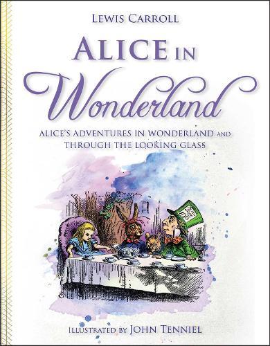 Alice in Wonderland: Alice's Adventures in Wonderland and Through the Looking Glass (Hardback)