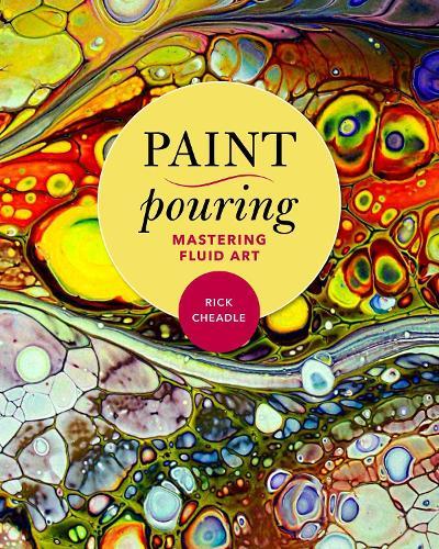 Paint Pouring: Mastering Fluid Art (Paperback)