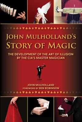 John Mulholland's Story of Magic: The Development of the Art of Illusion by the CIA's Master Magician (Hardback)