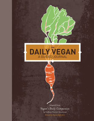 The Daily Vegan: A Guided Journal, adapted from Vegan's Daily Companion by Colleen Patrick-Goudreau (Hardback)