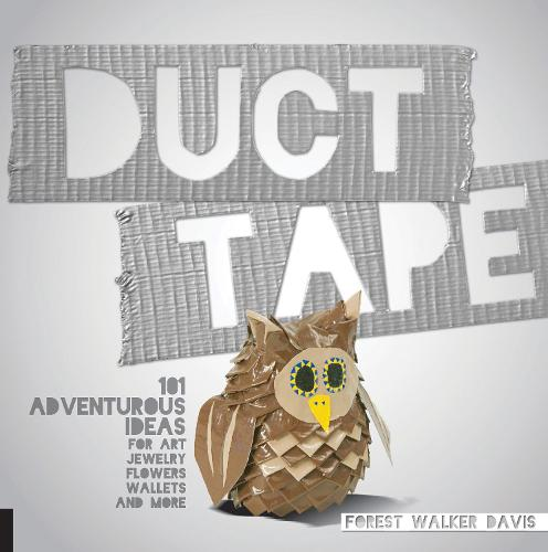 Duct Tape: 101 Adventurous Ideas for Art, Jewelry, Flowers, Wallets and More (Paperback)