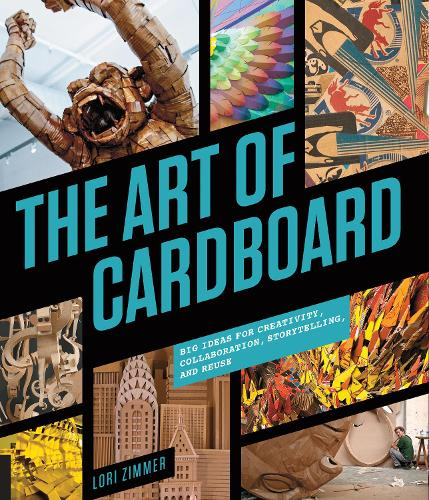 The Art of Cardboard: Big Ideas for Creativity, Collaboration, Storytelling, and Reuse (Paperback)